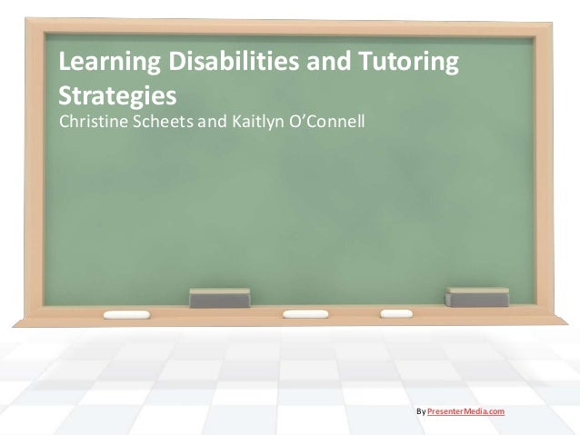 Learning Disabilities and Tutoring Strategies Christine Scheets and Kaitlyn O'Connell  By PresenterMedia.com