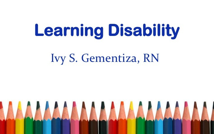 Learning Disability  Ivy S. Gementiza, RN