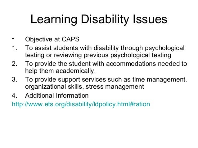 Learning Disability Issues • 1.  Objective at CAPS To assist students with disability through psychological testing or rev...