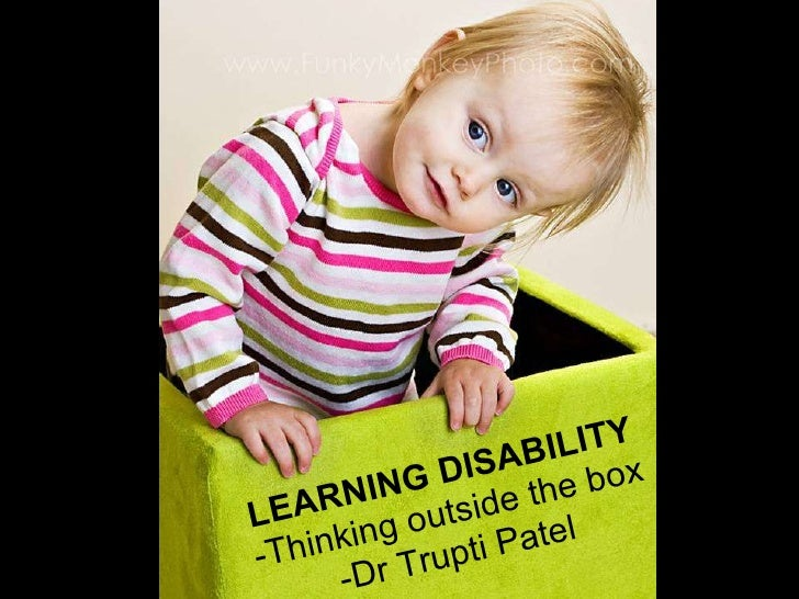LEARNING DISABILITY -Thinking outside the box -Dr Trupti Patel