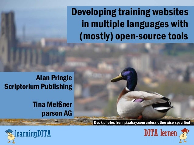 Developing training websites in multiple languages with (mostly) open-source tools Alan Pringle Scriptorium Publishing Tin...