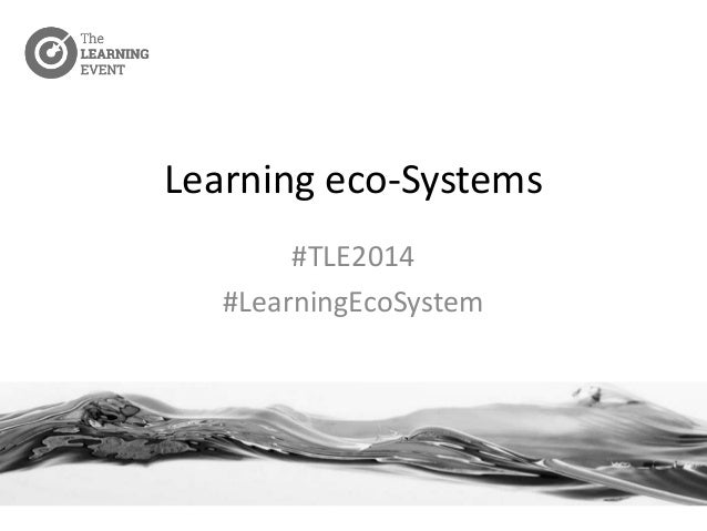 Learning eco-Systems  #TLE2014  #LearningEcoSystem