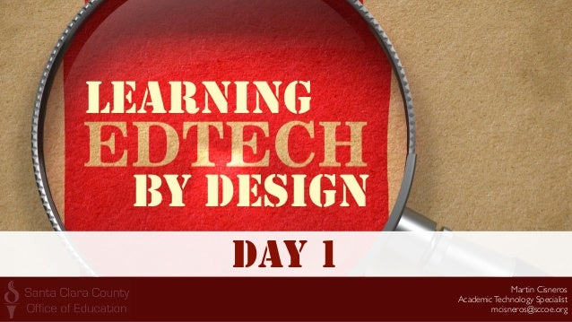 Martin Cisneros AcademicTechnology Specialist mcisneros@sccoe.org DAY 1 LEARNING BY DESIGN