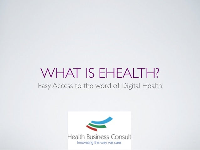 WHAT IS EHEALTH? Easy Access to the word of Digital Health