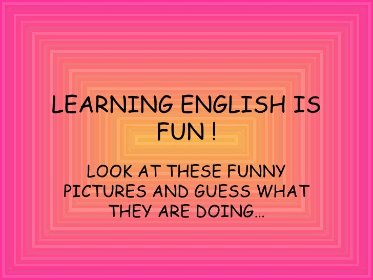 essay about learning english is fun Very funny short stories : you can get any types of short stories in this site for your readings.