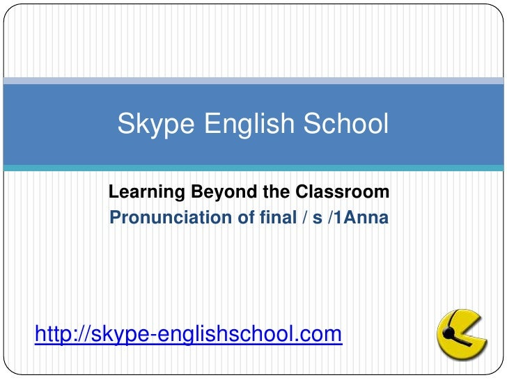 Learning Beyond the Classroom<br />Pronunciation of final / s /1Anna<br />Skype English School <br />http://skype-englishs...