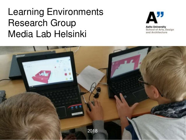 Learning Environments Research Group Media Lab Helsinki 2018