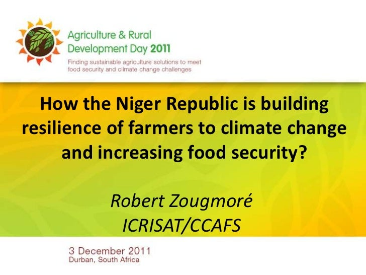 How the Niger Republic is buildingresilience of farmers to climate change      and increasing food security?          Robe...