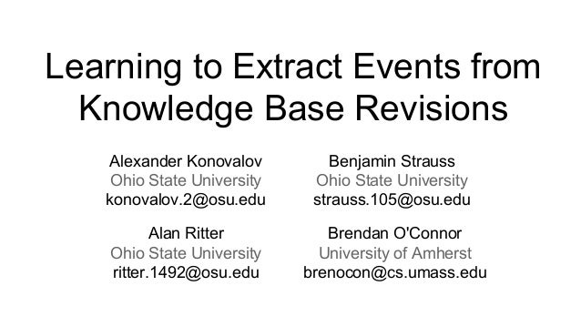 Learning to Extract Events from Knowledge Base Revisions Alexander Konovalov Ohio State University konovalov.2@osu.edu Ben...