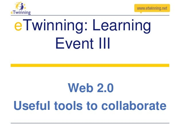 eTwinning: Learning Event III Web 2.0 Useful tools to collaborate