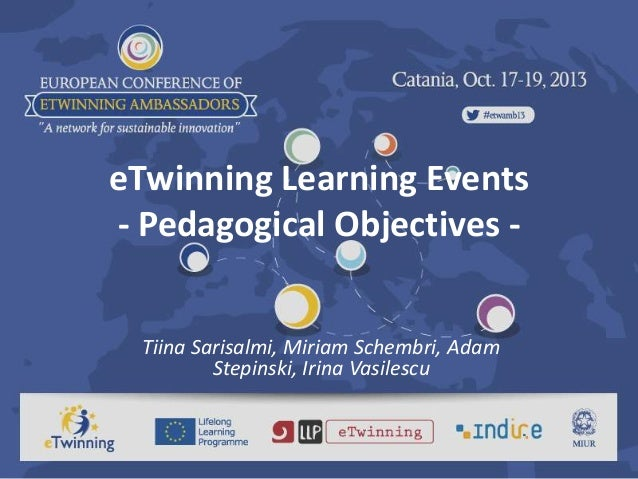 eTwinning Learning Events - Pedagogical Objectives Tiina Sarisalmi, Miriam Schembri, Adam Stepinski, Irina Vasilescu