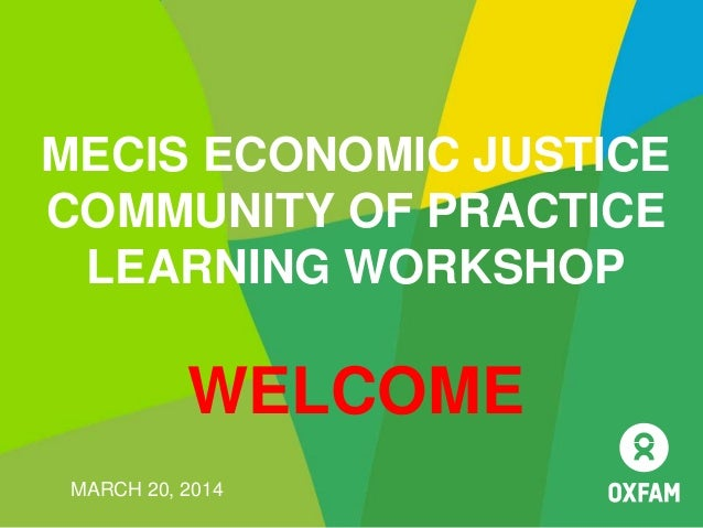 MECIS ECONOMIC JUSTICE COMMUNITY OF PRACTICE LEARNING WORKSHOP WELCOME MARCH 20, 2014