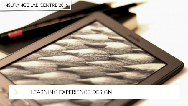 LEARNING EXPERIENCE DESIGN INSURANCE LAB CENTRE 2016