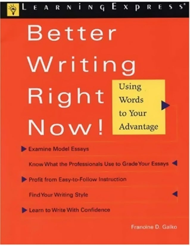 BETTER  WRITING RIGHT NOW! Using Words to Your Advantage Francine D. Galko  NEW  YORK