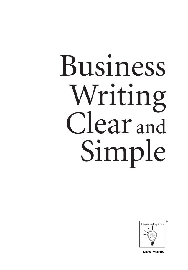 6023_BusinessWritingClear(fin) 8/16/07 2:36 PM Page iii  Business Writing Clear and Simple ®  NEW YORK