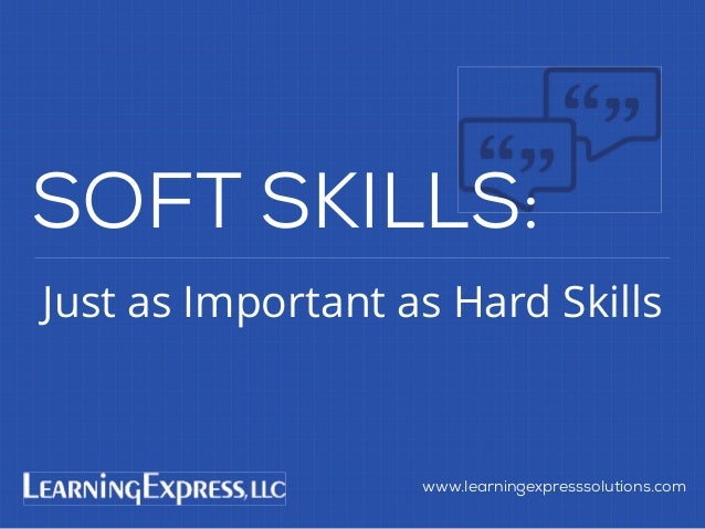 Soft Skills Just As Important As >> Soft Skills Are Just As Important As Hard Skills
