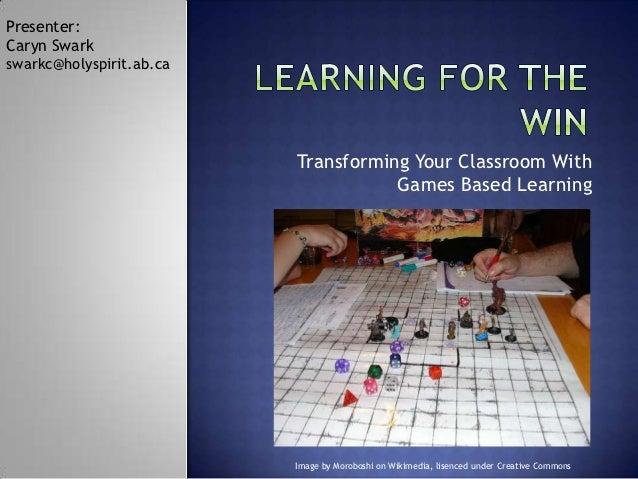 Presenter:Caryn Swarkswarkc@holyspirit.ab.ca                          Transforming Your Classroom With                    ...