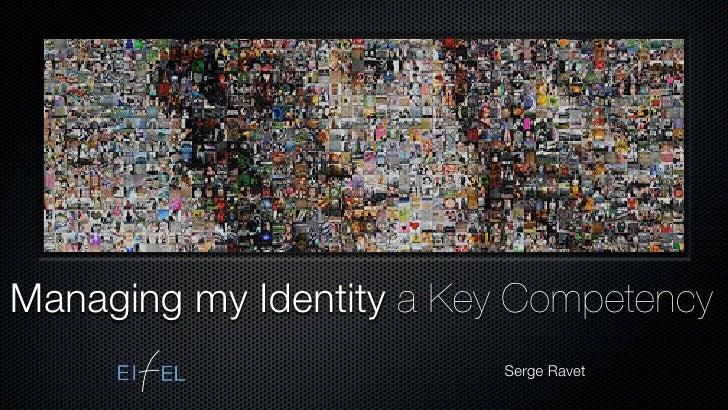 Managing my Identity a Key Competency                           Serge Ravet