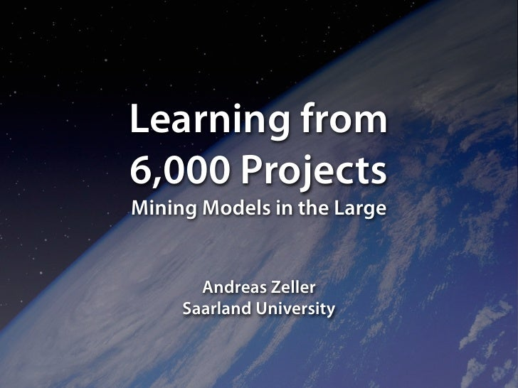 Learning from 6,000 Projects Mining Models in the Large          Andreas Zeller      Saarland University