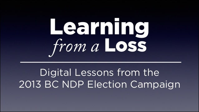 Learning from a Loss Digital Lessons from the  2013 BC NDP Election Campaign