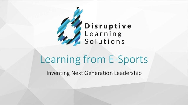 Learning from E-Sports Inventing Next Generation Leadership