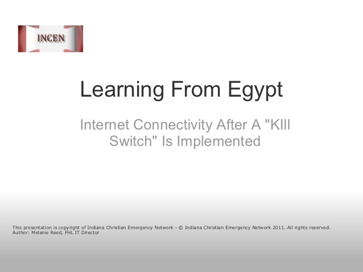 """Learning From Egypt InternetConnectivityAfter A """"KIll Switch"""" Is Implemented This presentation is copyright of..."""