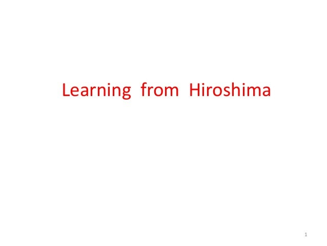 Learning from Hiroshima 1