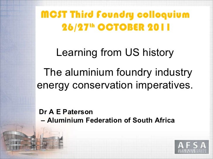 MCST Third Foundry colloquium  26/27 th  OCTOBER 2011 Learning from US history  The aluminium foundry industry  energy con...