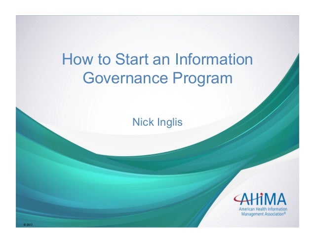 © 2017© 2017 How to Start an Information Governance Program Nick Inglis