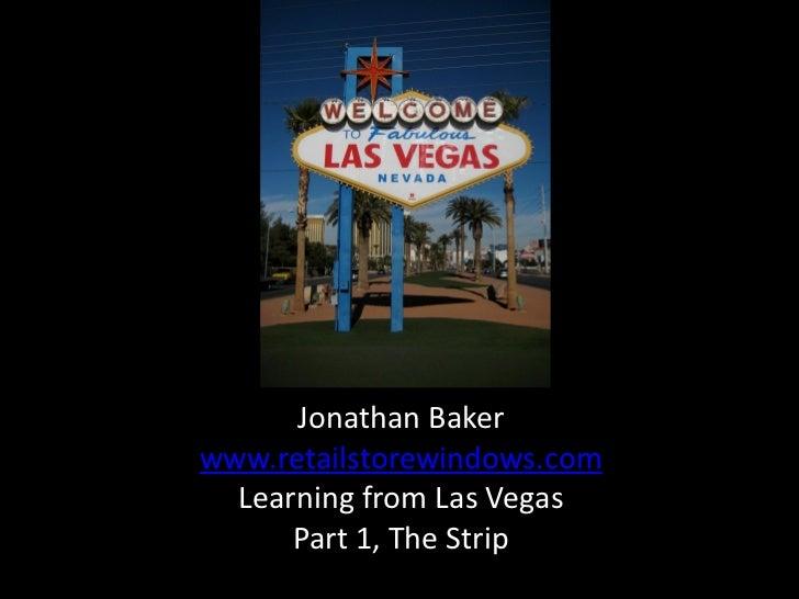 Jonathan Bakerwww.retailstorewindows.com  Learning from Las Vegas      Part 1, The Strip