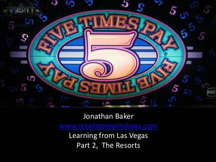 Jonathan Bakerwww.retailstorewindows.com  Learning from Las Vegas    Part 2, The Resorts