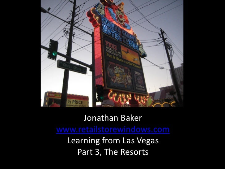 Jonathan Bakerwww.retailstorewindows.com  Learning from Las Vegas    Part 3, The Resorts