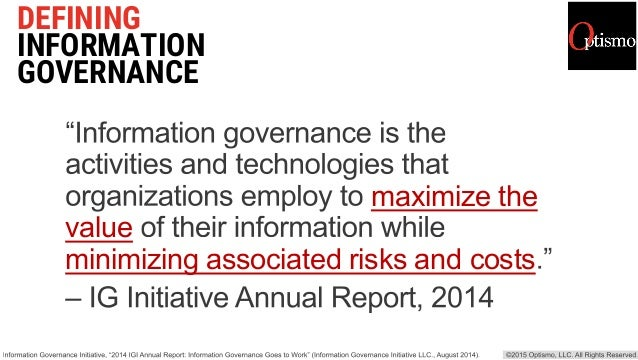 DEFINING INFORMATION GOVERNANCE maximize the value minimizing associated risks and costs