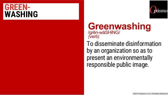GREEN- WASHING To disseminate disinformation by an organization so as to present an environmentally responsible public ima...