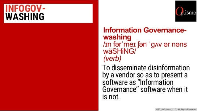 """INFOGOV- WASHING To disseminate disinformation by a vendor so as to present a software as """"Information Governance"""" softwar..."""