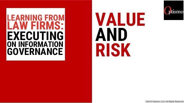 VALUE AND RISK LEARNING FROM LAW FIRMS: EXECUTING ON INFORMATION GOVERNANCE