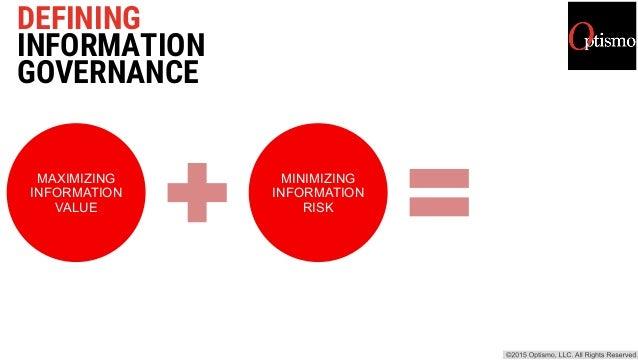 DEFINING INFORMATION GOVERNANCE MAXIMIZING INFORMATION VALUE MINIMIZING INFORMATION RISK