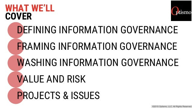 DEFINING INFORMATION GOVERNANCE FRAMING INFORMATION GOVERNANCE WASHING INFORMATION GOVERNANCE VALUE AND RISK PROJECTS & IS...