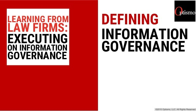 DEFINING INFORMATION GOVERNANCE LEARNING FROM LAW FIRMS: EXECUTING ON INFORMATION GOVERNANCE
