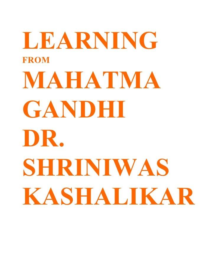 LEARNING FROM  MAHATMA GANDHI DR. SHRINIWAS KASHALIKAR