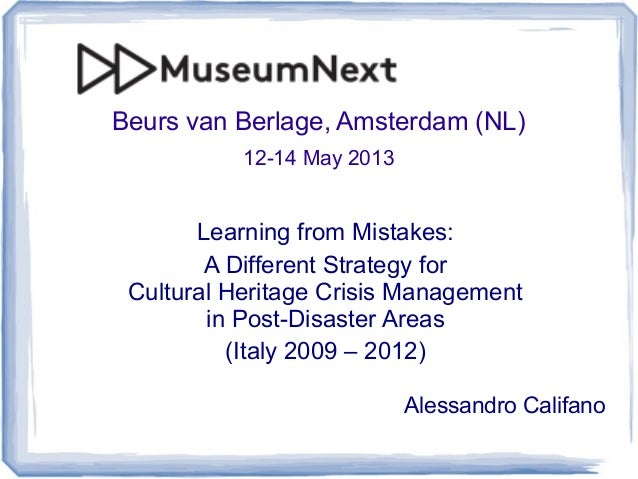 Beurs van Berlage, Amsterdam (NL)12-14 May 2013Learning from Mistakes:A Different Strategy forCultural Heritage Crisis Man...
