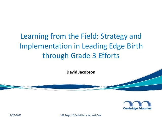 Learning from the Field: Strategy and Implementation in Leading Edge Birth through Grade 3 Efforts David Jacobson 2/27/201...