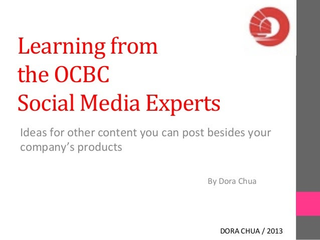 Learning  from  the  OCBC  Social  Media  Experts  Ideas  for  other  content  you  can  post  besides  your  company's  p...