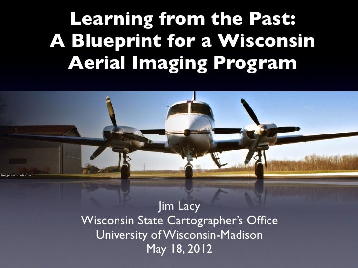 Learning from the Past:                        A Blueprint for a Wisconsin                         Aerial Imaging ProgramI...