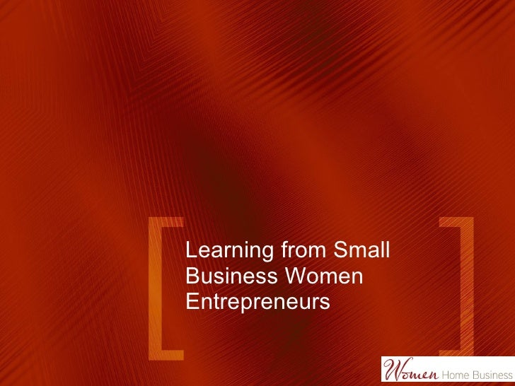Learning from Small  Business Women  Entrepreneurs