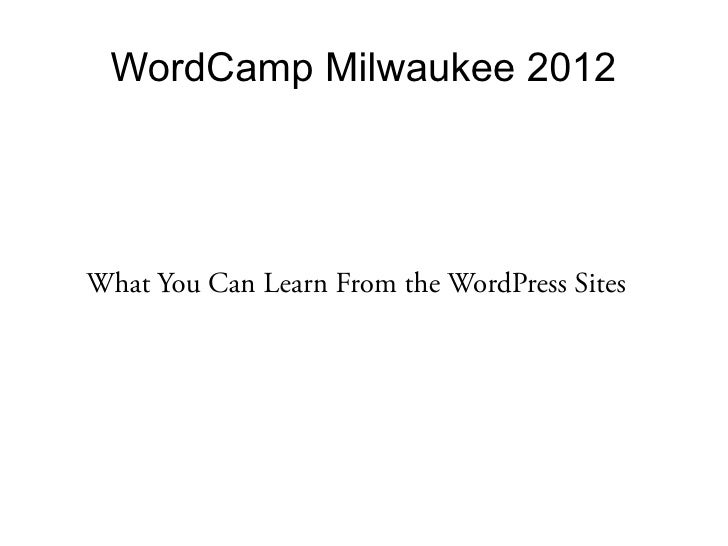 WordCamp Milwaukee 2012What You Can Learn From the WordPress Sites