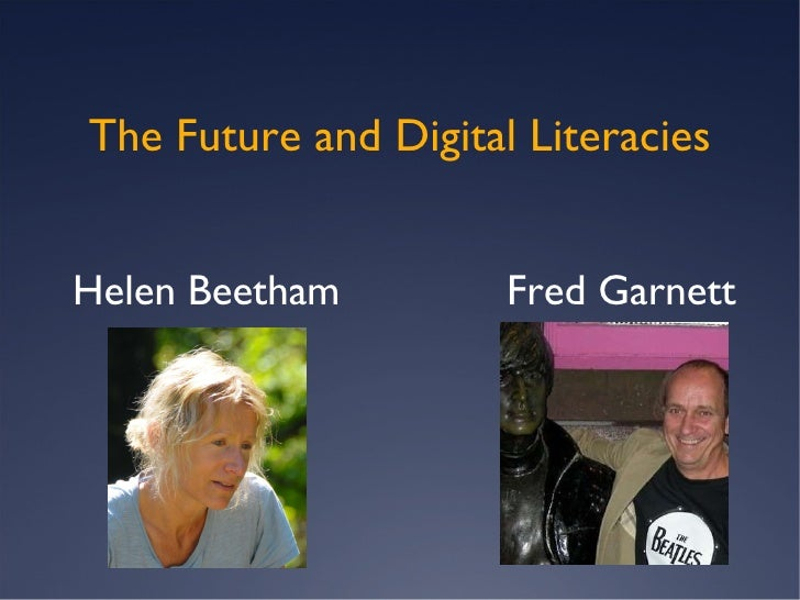 The Future and Digital Literacies Helen Beetham  Fred Garnett