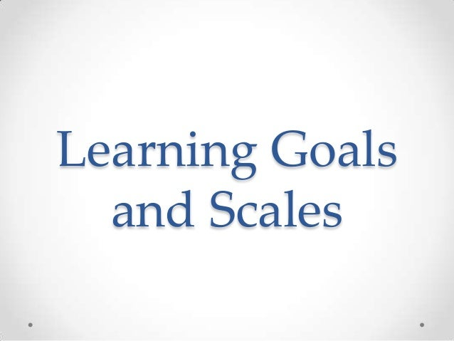 Learning Goals and Scales