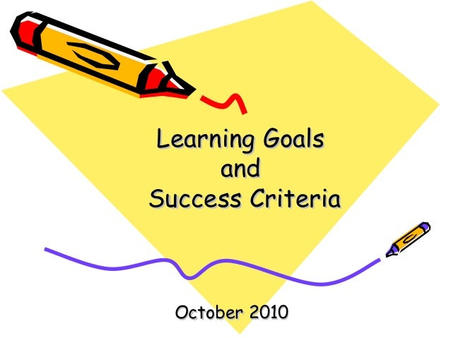 Learning GoalsLearning Goals andand Success CriteriaSuccess Criteria October 2010October 2010