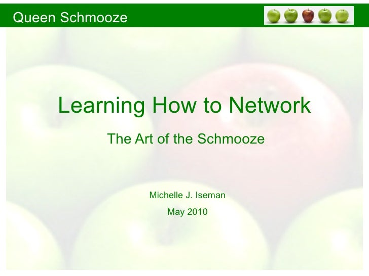 Learning How to Network The Art of the Schmooze Michelle J. Iseman May 2010